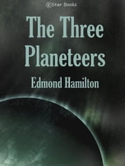 The Three Planeteers ebook by Edmond Hamilton