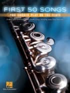 First 50 Songs You Should Play on the Flute ebook by Hal Leonard Corp.