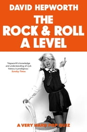 Rock & Roll A Level - The only quiz book you need ebook by David Hepworth