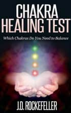 Chakra Healing Test: Which Chakras Do You Need to Balance ebook by Dayanara Blue Star