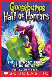 Goosebumps Hall of Horrors #6: The Birthday Party of No Return! ebook by R.L. Stine
