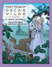 Fairy Tales of Oscar Wilde: The Devoted Friend/The Nightingale and the Rose ebook by Oscar Wilde,P. Craig Russell