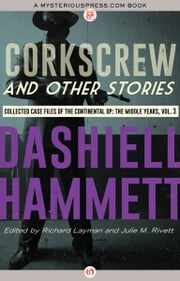 Corkscrew and Other Stories - Collected Case Files of the Continental Op: The Middle Years, Volume 3 ebook by Dashiell Hammett,Richard Layman,Julie M. Rivett