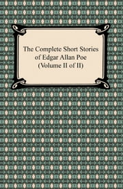 The Complete Short Stories of Edgar Allan Poe (Volume II of II) ebook by Edgar Allan Poe