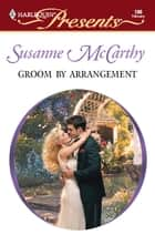 Groom by Arrangement - An Emotional and Sensual Romance ebook by Susanne Mccarthy