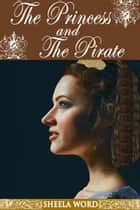 The Princess and the Pirate ebook by Sheela Word