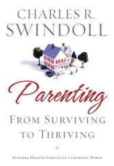 Parenting: From Surviving to Thriving - Building Healthy Families in a Changing World ebook by Charles Swindoll
