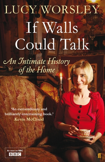 If Walls Could Talk - An intimate history of the home ebook by Lucy Worsley