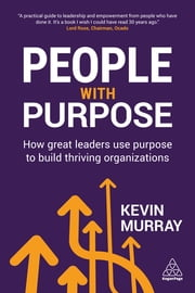 People with Purpose - How Great Leaders Use Purpose to Build Thriving Organizations ebook by Kevin Murray