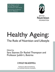 Healthy Ageing - The Role of Nutrition and Lifestyle ebook by Sara Stanner,Rachel Thompson,Judith L. Buttriss,BNF (British Nutrition Foundation)