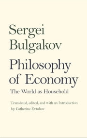 Philosophy of Economy - The World as Household ebook by Professor Sergei Bulgakov