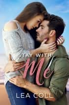 Stay with Me ebook by Lea Coll