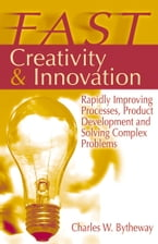 FAST Creativity & Innovation, Rapidly Improving Processes, Product Development and Solving Complex Problems