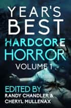 Year's Best Hardcore Horror Volume 1 ebook by Cheryl Mullenax, Randy Chandler, Jeff Strand,...
