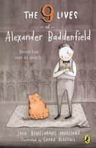 The Nine Lives of Alexander Baddenfield ebook by John Bemelmans Marciano, Sophie Blackall