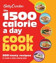 Betty Crocker 1500 Calorie a Day Cookbook ebook by Betty Crocker