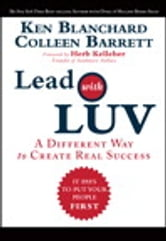 Lead with LUV: A Different Way to Create Real Success - A Different Way to Create Real Success ebook by Ken Blanchard,Colleen Barrett
