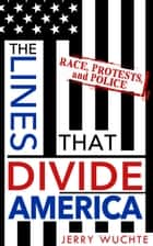 The Lines that Divide America ebook by Jerry Wuchte