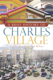 A Brief History of Charles Village ebook by Gregory J. Alexander, Paul K. Williams