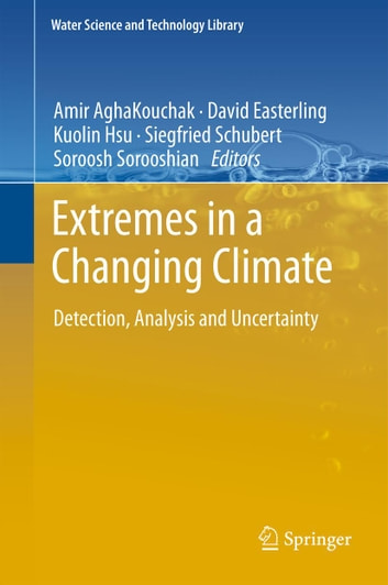 Extremes in a Changing Climate - Detection, Analysis and Uncertainty ebook by