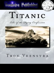 Titanic: Echo of the Dying confession ebook by Troy Veenstra