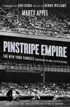 Pinstripe Empire - The New York Yankees from Before the Babe to After the Boss ebook by Marty Appel
