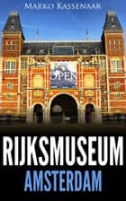 Rijksmuseum Amsterdam - Highlights of the Collection ebook by Marko Kassenaar