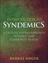 Introduction to Syndemics - A Critical Systems Approach to Public and Community Health ebook by Merrill Singer