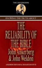 Knowing The Truth About The Reliability Of The Bible ebook by Ankerberg, John, Weldon, John