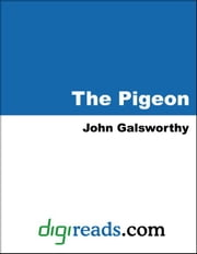 The Pigeon ebook by Galsworthy, John, Sir