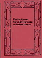 The Gentleman from San Francisco, and Other Stories ebook by Ivan Alekseevich Bunin