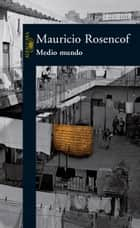 Medio mundo ebook by Mauricio Rosencof