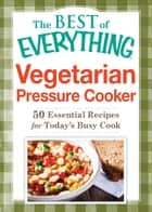 Vegetarian Pressure Cooker - 50 Essential Recipes for Today's Busy Cook ebook by Adams Media
