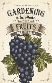 Gardening à la Mode: Fruits ebook by Harriet Anne De Salis