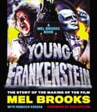 Young Frankenstein: A Mel Brooks Book - The Story of the Making of the Film ebook by Mel Brooks, Judd Apatow