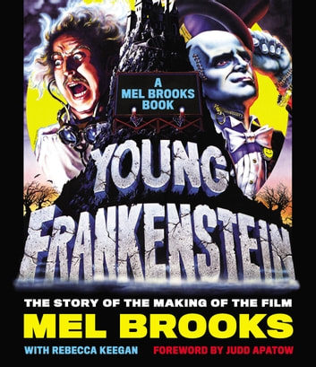 Young Frankenstein: A Mel Brooks Book - The Story of the Making of the Film ebook by Mel Brooks