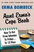 Aunt Erma's Cope Book ebook by Erma Bombeck