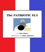 THE PATRIOTIC FLY ebook by Jana Zinser, Mary Albanese