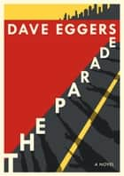 The Parade - A novel eBook by Dave Eggers