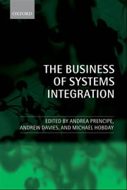 The Business of Systems Integration ebook by Andrea Prencipe,Andrew Davies,Michael Hobday