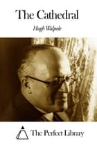 The Cathedral ebook by Hugh Walpole
