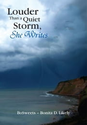 Louder Than a Quiet Storm, She Writes ebook by BoSweets – Bonita D. Likely