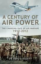 A Century of Air Power ebook by David Sloggett