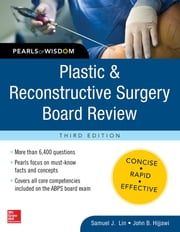 Plastic and Reconstructive Surgery Board Review: Pearls of Wisdom, Third Edition - Pearls of Wisdom ebook by Lin,Hijjawi