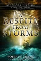 A Respite From Storms (A Sanctuary Series) ebook by Robert J. Crane, Michael Winstone