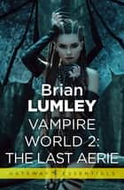 Vampire World 2: The Last Aerie ebook by