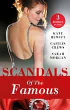 Scandals Of The Famous/The Scandalous Princess/The Man Behind The Scars/Defying The Prince ebook by Kate Hewitt, Sarah Morgan, Caitlin Crews