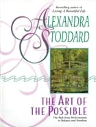 The Art of the Possible ebook by Alexandra Stoddard