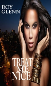 Treat Me Nice ebook by Roy Glenn