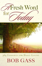 Fresh Word for Today ebook by Gass, Bob